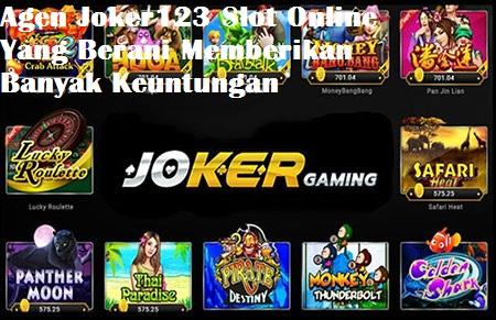 Agen Joker123 Slot Online Yang Berani Memberikan Banyak Keuntungan