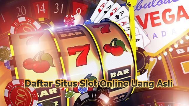 Daftar Situs Slot Online Uang Asli